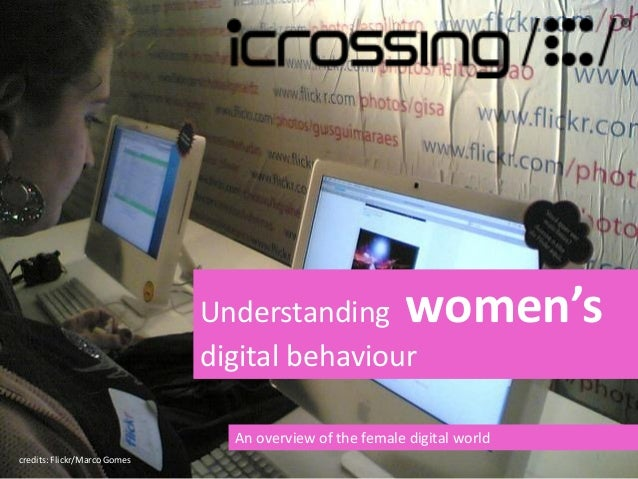 women's  Understanding digital behaviour  An overview of the female digital world credits: Flickr/Marco Gomes  1