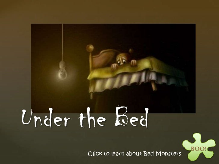 Under the Bed                                          BOO!      Click to learn about Bed Monsters