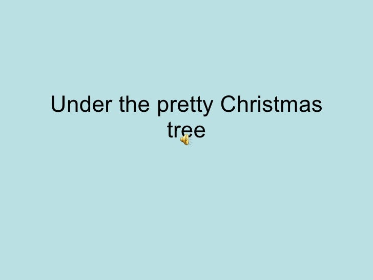 Under the pretty Christmas tree