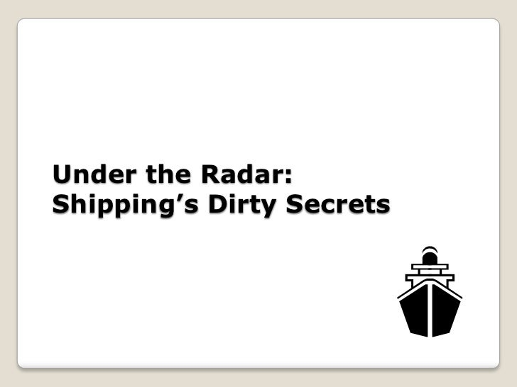 Under the Radar:Shipping's Dirty Secrets