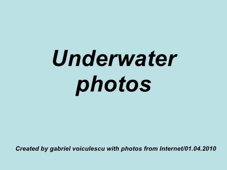 Underwater photos Created by gabriel voiculescu with photos from Internet/01.04.2010