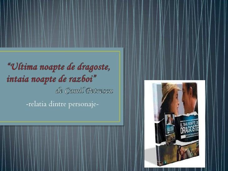 """""""Ultimanoapte de dragoste,               intaianoapte de razboi""""de CamilPetrescu<br />       -relatiadintrepersonaje-<br />"""