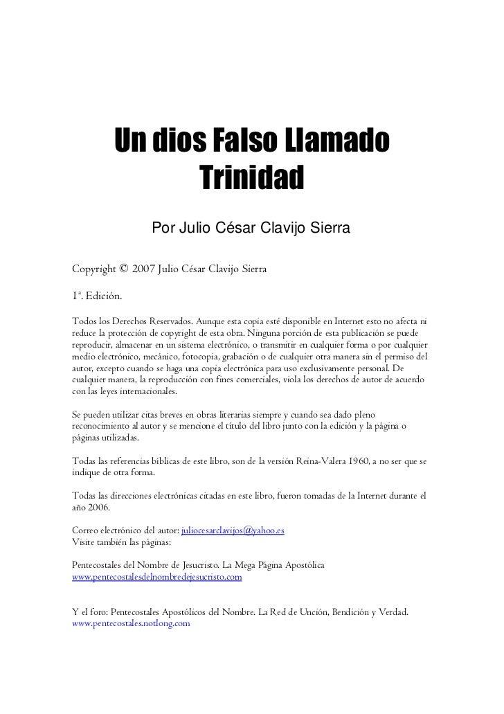Un dios Falso Llamado                  Trinidad                     Por Julio César Clavijo SierraCopyright © 2007 Julio C...