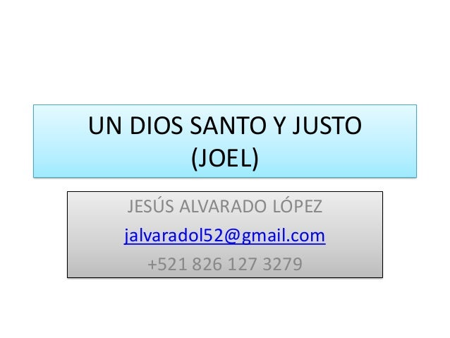 UN DIOS SANTO Y JUSTO(JOEL)JESÚS ALVARADO LÓPEZjalvaradol52@gmail.com+521 826 127 3279