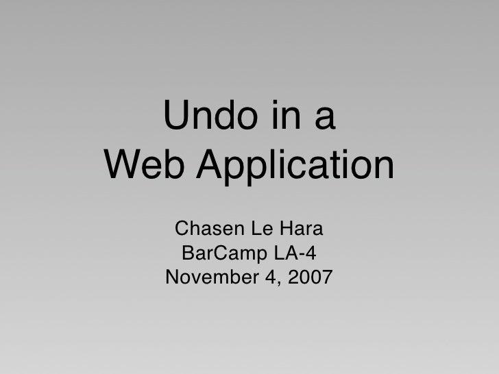 Undo in a Web Application     Chasen Le Hara     BarCamp LA-4    November 4, 2007