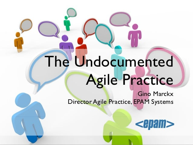 The Undocumented     Agile Practice                             Gino Marckx   Director Agile Practice, EPAM Systems