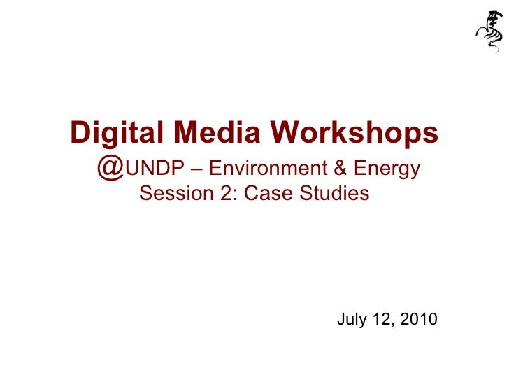 Case Study of Digital Media - Workshop for UNDP - Environment & Energy
