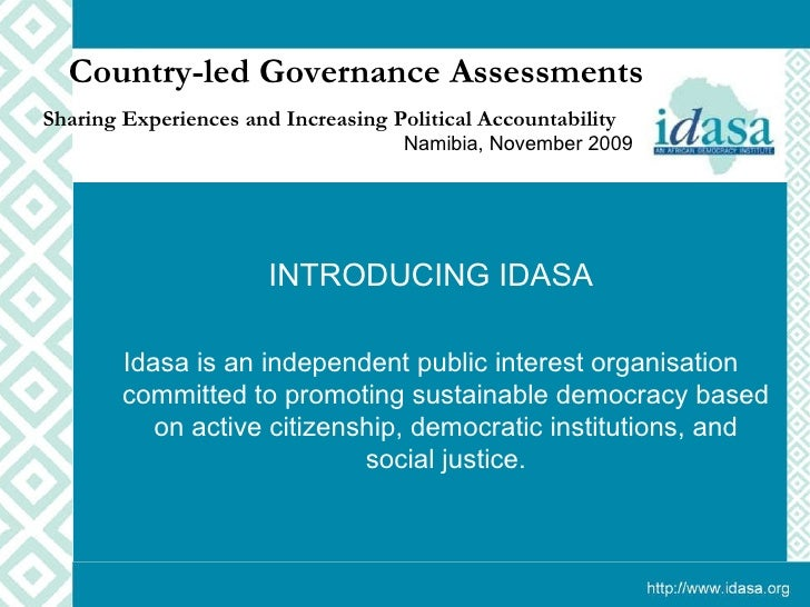INTRODUCING IDASA Idasa is an independent public interest organisation committed to promoting sustainable democracy based ...