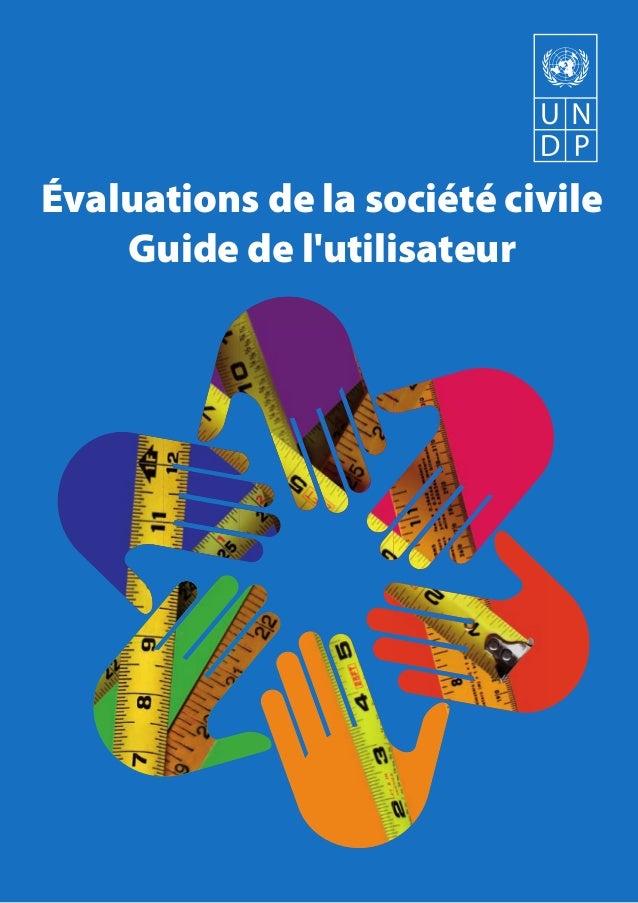 Évaluations de la société civile Guide de l'utilisateur ÉVALUATIONSDELASOCIÉTÉCIVILE:GUIDEDEL'UTILISATEUR Programme des Na...