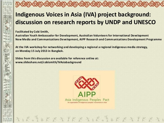 Indigenous Voices in Asia (IVA) project background: discussion on research reports by UNDP and UNESCO Facilitated by Cobi ...