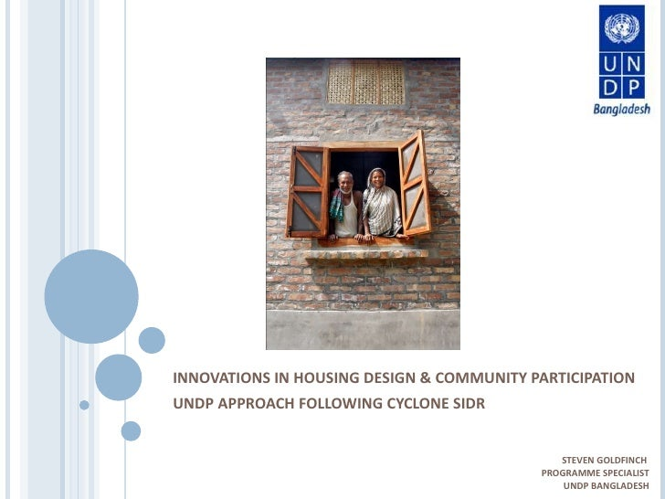 INNOVATIONS IN HOUSING DESIGN & COMMUNITY PARTICIPATION UNDP APPROACH FOLLOWING CYCLONE SIDR STEVEN GOLDFINCH  PROGRAMME S...