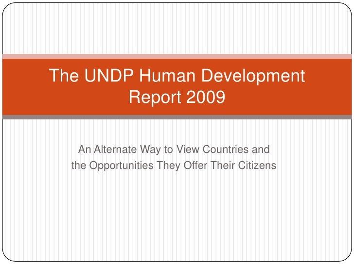 An Alternate Way to View Countries and <br />the Opportunities They Offer Their Citizens<br />The UNDP Human Development R...