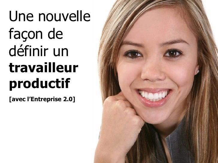 Une nouvelle façon de définir un  travailleur  productif [avec l'Entreprise 2.0]