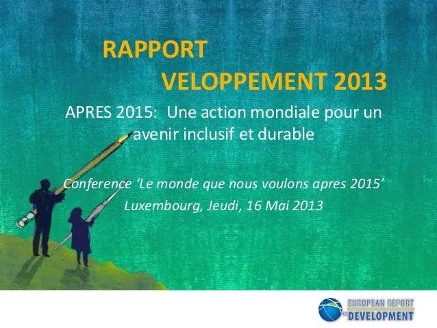 RAPPORTVELOPPEMENT 2013APRES 2015: Une action mondiale pour unavenir inclusif et durableConference 'Le monde que nous voul...