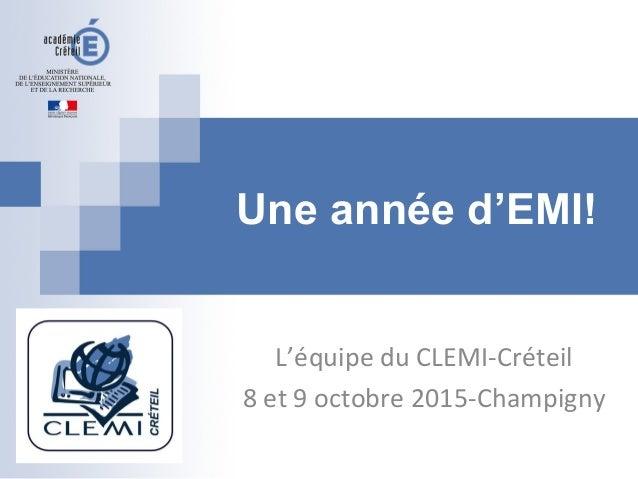 Une année d'EMI! L'équipe du CLEMI-Créteil 8 et 9 octobre 2015-Champigny