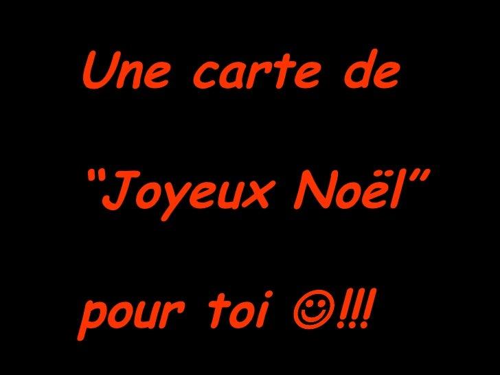 """Une carte de """" Joyeux Noël"""" pour toi   !!!"""