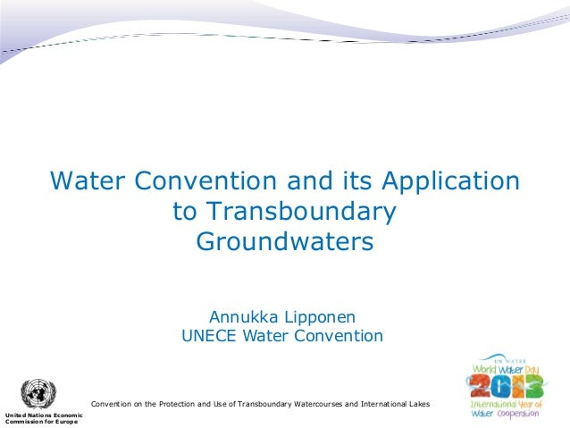 Water Convention and its Application to Transboundary Groundwaters Annukka Lipponen UNECE Water Convention  Convention on ...