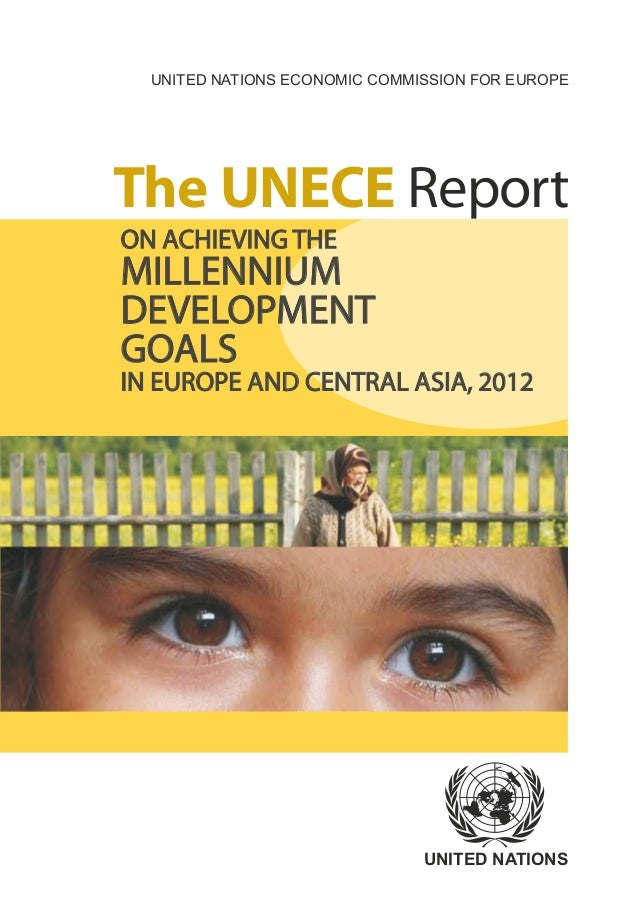 UNITED NATIONS ECONOMIC COMMISSION FOR EUROPEThe UNECE ReportON ACHIEVING THEMILLENNIUMDEVELOPMENTGOALSIN EUROPE AND CENTR...