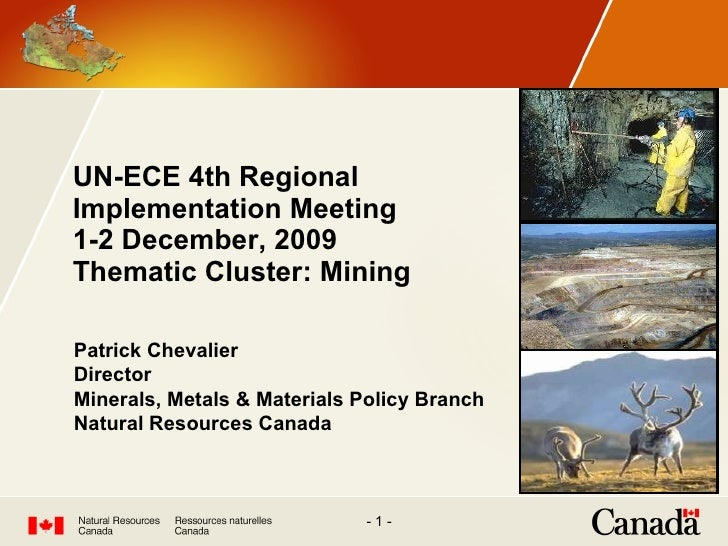 UN-ECE 4th Regional  Implementation Meeting 1-2 December, 2009 Thematic Cluster: Mining Patrick Chevalier Director Mineral...