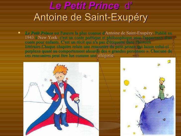 Le Petit Prince   d' Antoine de Saint-Exupéry <ul><li>Le Petit Prince  est l'œuvre la plus connue d' Antoine de Saint-Exup...