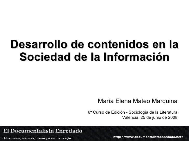 Desarrollo de contenidos en la Sociedad de la Información María Elena Mateo Marquina 6º Curso de Edición - Sociología de l...