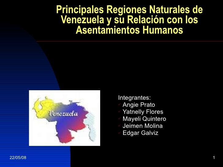 Principales Regiones Naturales de Venezuela y su Relación con los Asentamientos Humanos <ul><li>Integrantes: </li></ul><ul...