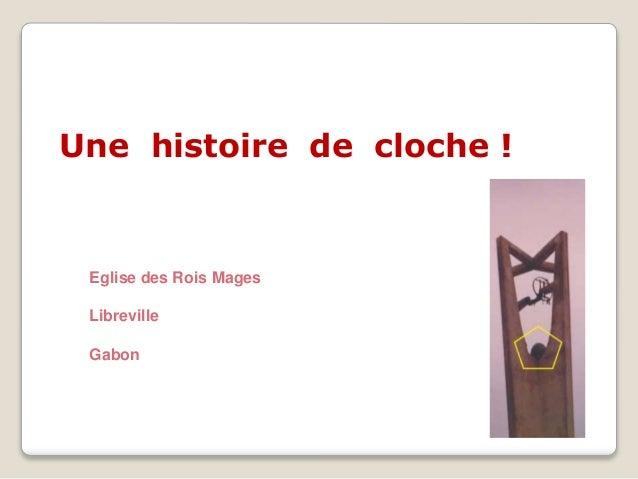 Une histoire de cloche !  Eglise des Rois Mages  Libreville  Gabon