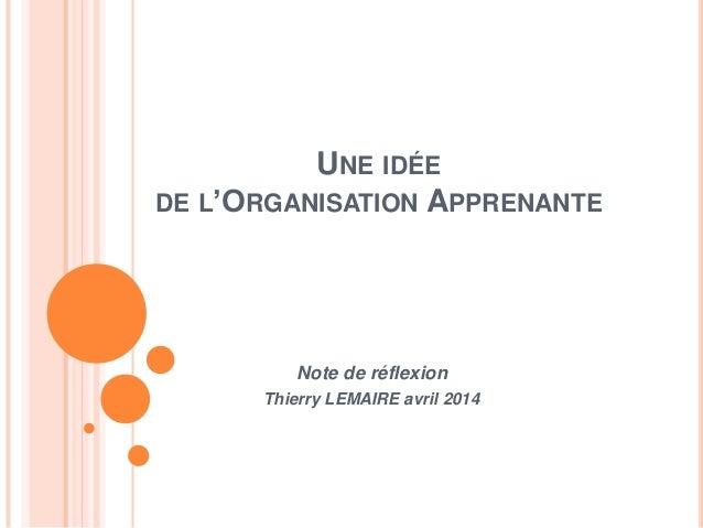UNE IDÉE DE L'ORGANISATION APPRENANTE Note de réflexion Thierry LEMAIRE avril 2014