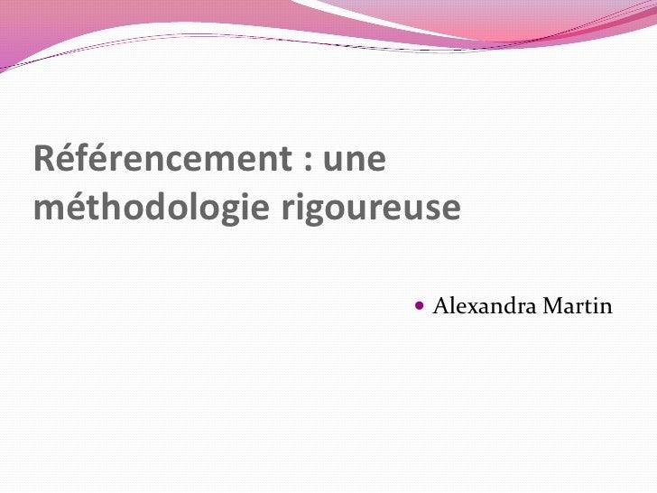 Référencement : uneméthodologie rigoureuse                     Alexandra Martin