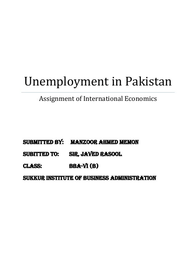 Unemployment in Pakistan Assignment of International Economics Submitted By: Manzoor Ahmed Memon Subitted to: Sir, Javed R...