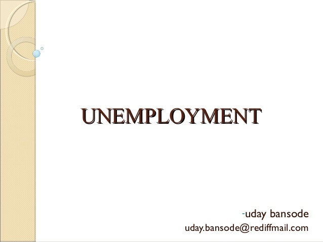UNEMPLOYMENT                  -uday   bansode      uday.bansode@rediffmail.com