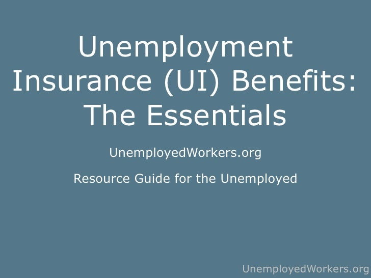 Unemployment Insurance (UI) Benefits:      The Essentials          UnemployedWorkers.org      Resource Guide for the Unemp...