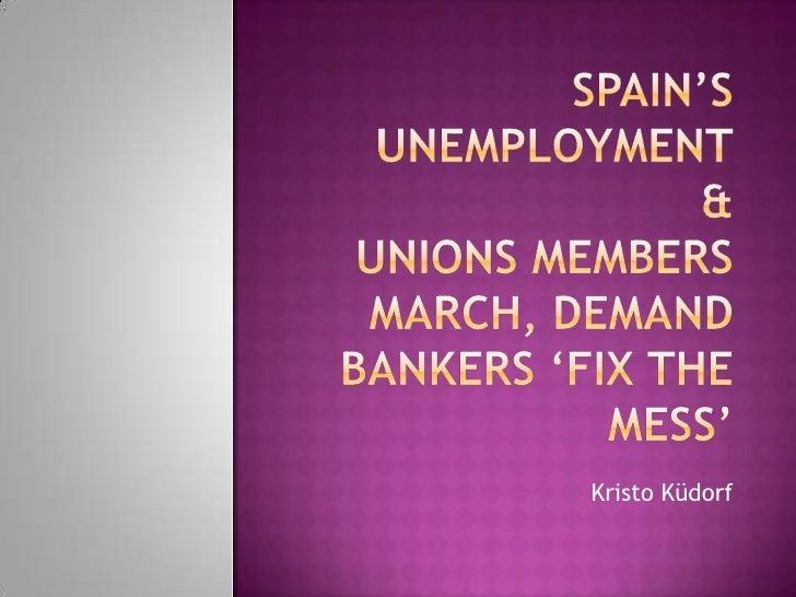 SPain's unemployment&Unions Members March, Demand Bankers 'Fix The Mess'<br />Kristo Küdorf<br />