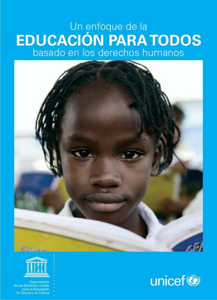 UN ENFOQUE DE LA EDUCACIÓN PARA TODOS BASADO EN LOS DERECHOS HUMANOSEl objetivo de un enfoque de la educación basado      ...