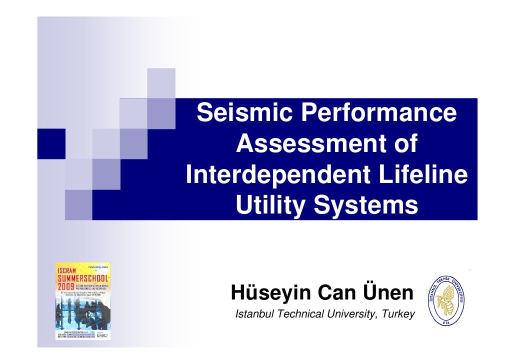 Seismic Performance     Assessment of Interdependent Lifeline     Utility Systems      Hüseyin Can Ünen    Istanbul Techni...