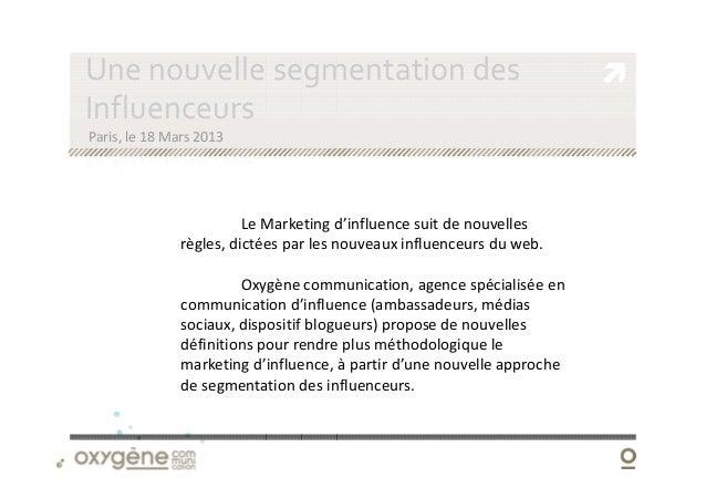 Une nouvelle segmentation desInfluenceursParis, le 18 Mars 2013                         Le Marketing d'influence suit de n...