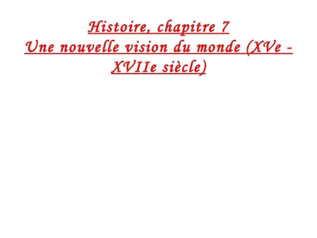 Histoire, chapitre 7 Une nouvelle vision du monde (XVe - XVIIe siècle)