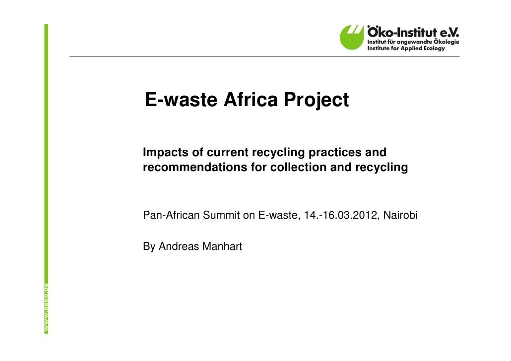 E-waste Africa ProjectImpacts of current recycling practices andrecommendations for collection and recyclingPan-African Su...