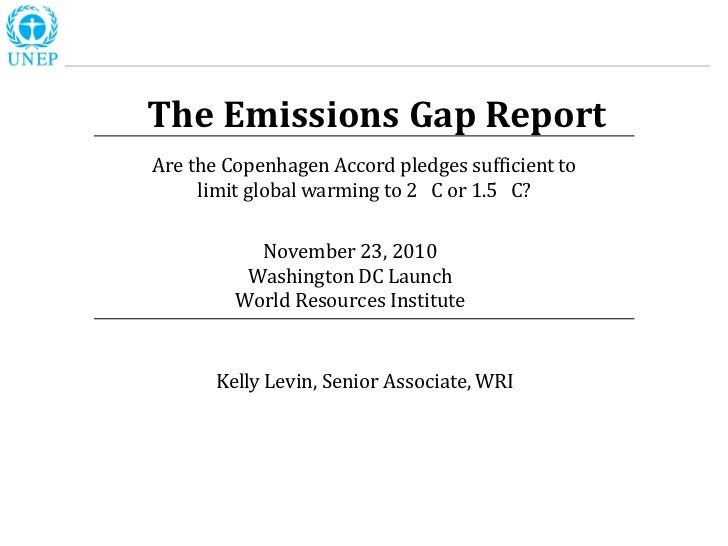The Emissions Gap Report Are the Copenhagen Accord pledges sufficient to      limit global warming to 2 C or 1.5 C?       ...