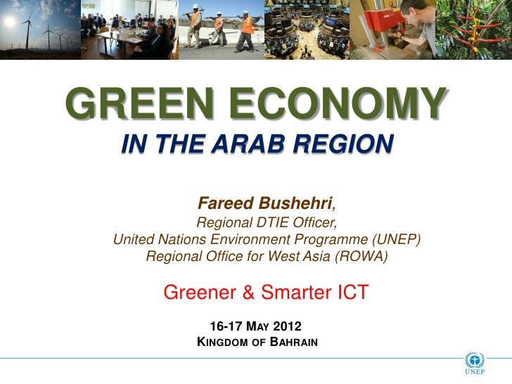GREEN ECONOMY  IN THE ARAB REGION            Fareed Bushehri,              Regional DTIE Officer, United Nations Environme...