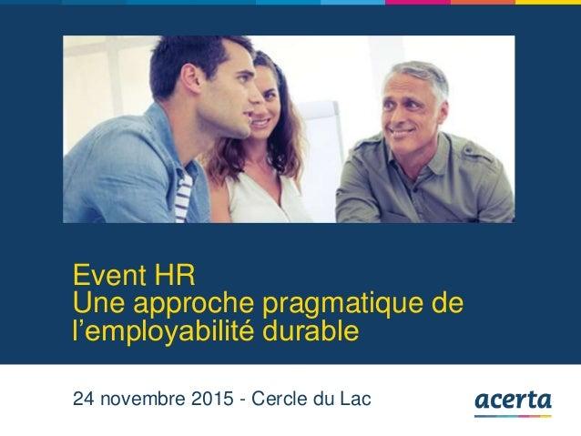 Event HR Une approche pragmatique de l'employabilité durable 24 novembre 2015 - Cercle du Lac