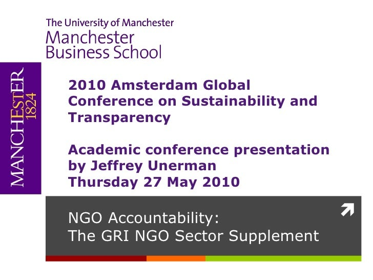 NGO Accountability:  The GRI NGO Sector Supplement <ul><li>2010 Amsterdam Global Conference on Sustainability and Transpar...
