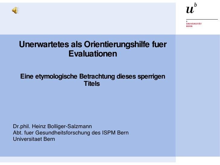 Unerwartetes als Orientierungshilfe fuer Evaluationen Eine etymologische Betrachtung dieses sperrigen Titels  Dr.phil. Hei...