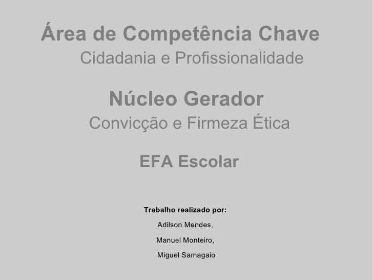 Área de Competência Chave   Cidadania e Profissionalidade      Núcleo Gerador    Convicção e Firmeza Ética          EFA Es...