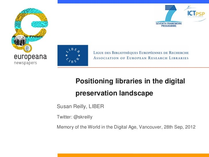 Positioning libraries in the digital         preservation landscapeSusan Reilly, LIBERTwitter: @skreillyMemory of the Worl...