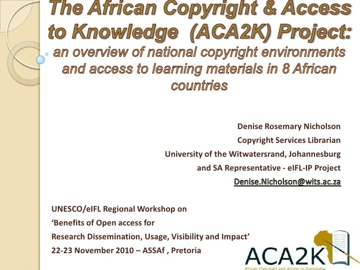 The African Copyright & Access to Knowledge  (ACA2K) Project: an overview of national copyright environments and access to...