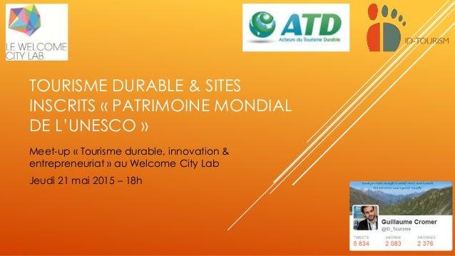 TOURISME DURABLE & SITES INSCRITS « PATRIMOINE MONDIAL DE L'UNESCO » Meet-up « Tourisme durable, innovation & entrepreneur...
