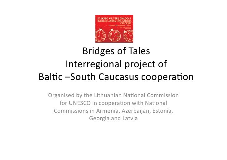 Bridges	   of	   Tales	   	             Interregional	   project	   of	   	    Bal4c	   –South	   Caucasus	   coopera4on	 ...