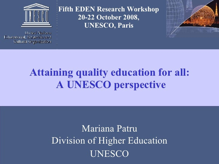 Mariana Patru Division of Higher Education UNESCO Attaining quality education for all:  A UNESCO perspective Fifth EDEN Re...