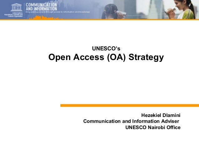 1 Hezekiel Dlamini Communication and Information Adviser UNESCO Nairobi Office UNESCO's Open Access (OA) Strategy